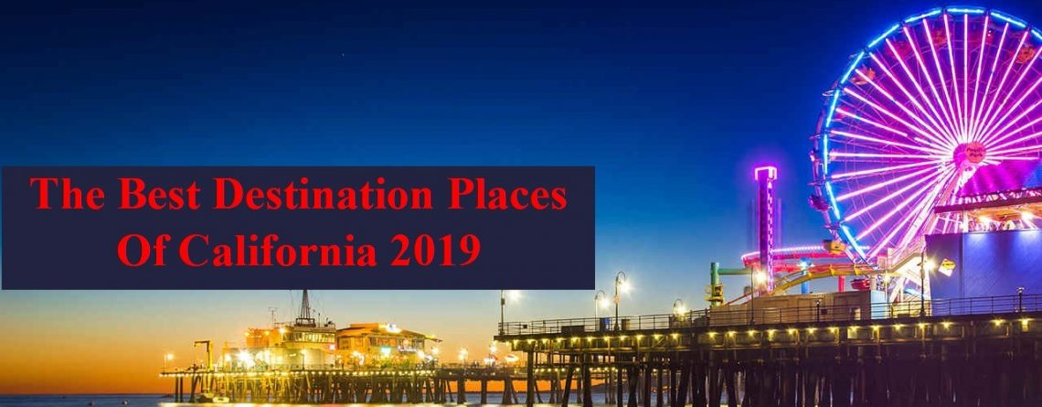 Best Destination Places Of California