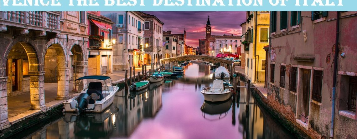 Venice The Best Destination Of Italy